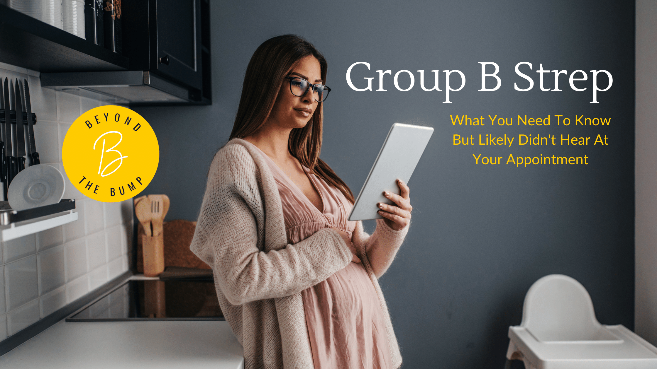 Woman standing in kitchen reading a tablet. Text: Group B Strep What You Need To Know But Likely Were Not Told At Your appointment