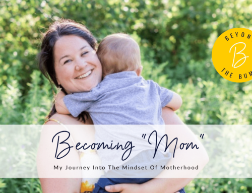 "Becoming ""Mom"": Overcoming The Fear Of Being A Mom"